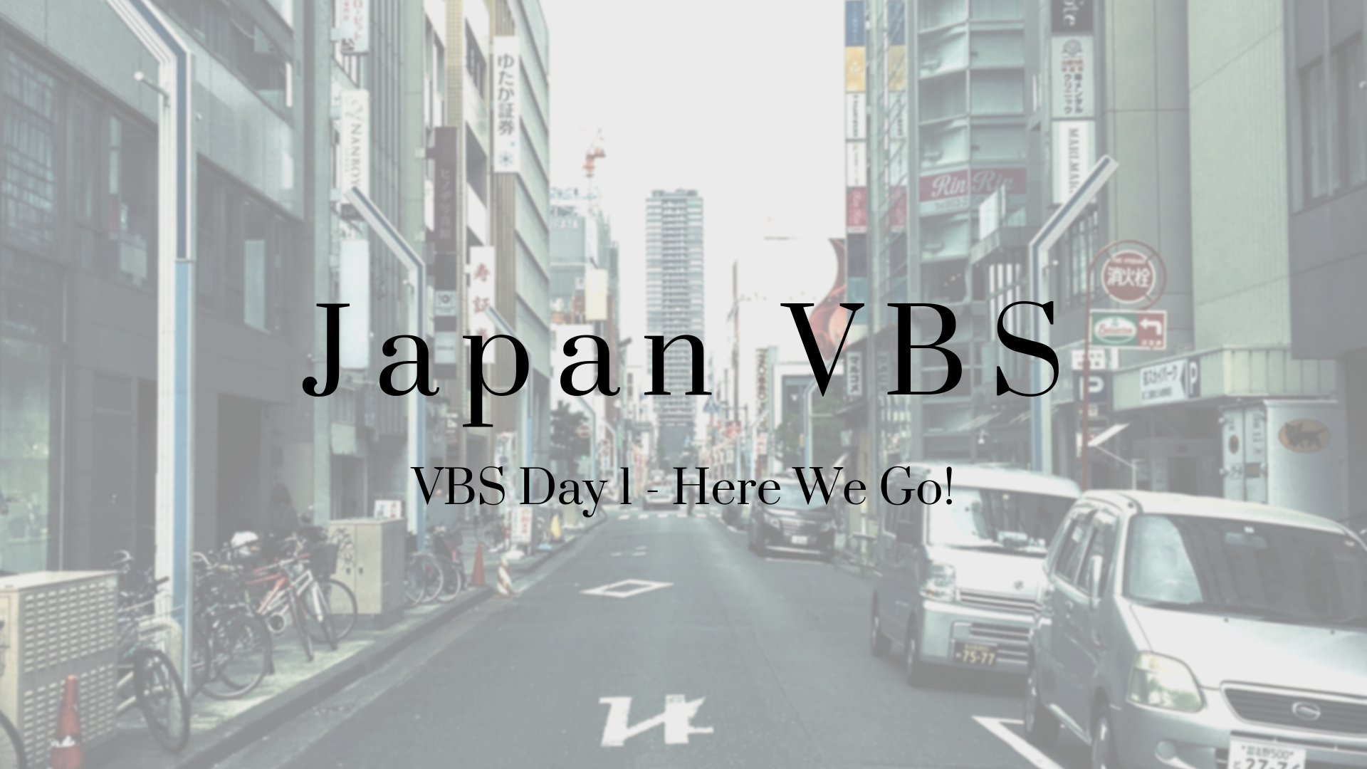 2019 Japan VBS: Day 1 - Here We Go!