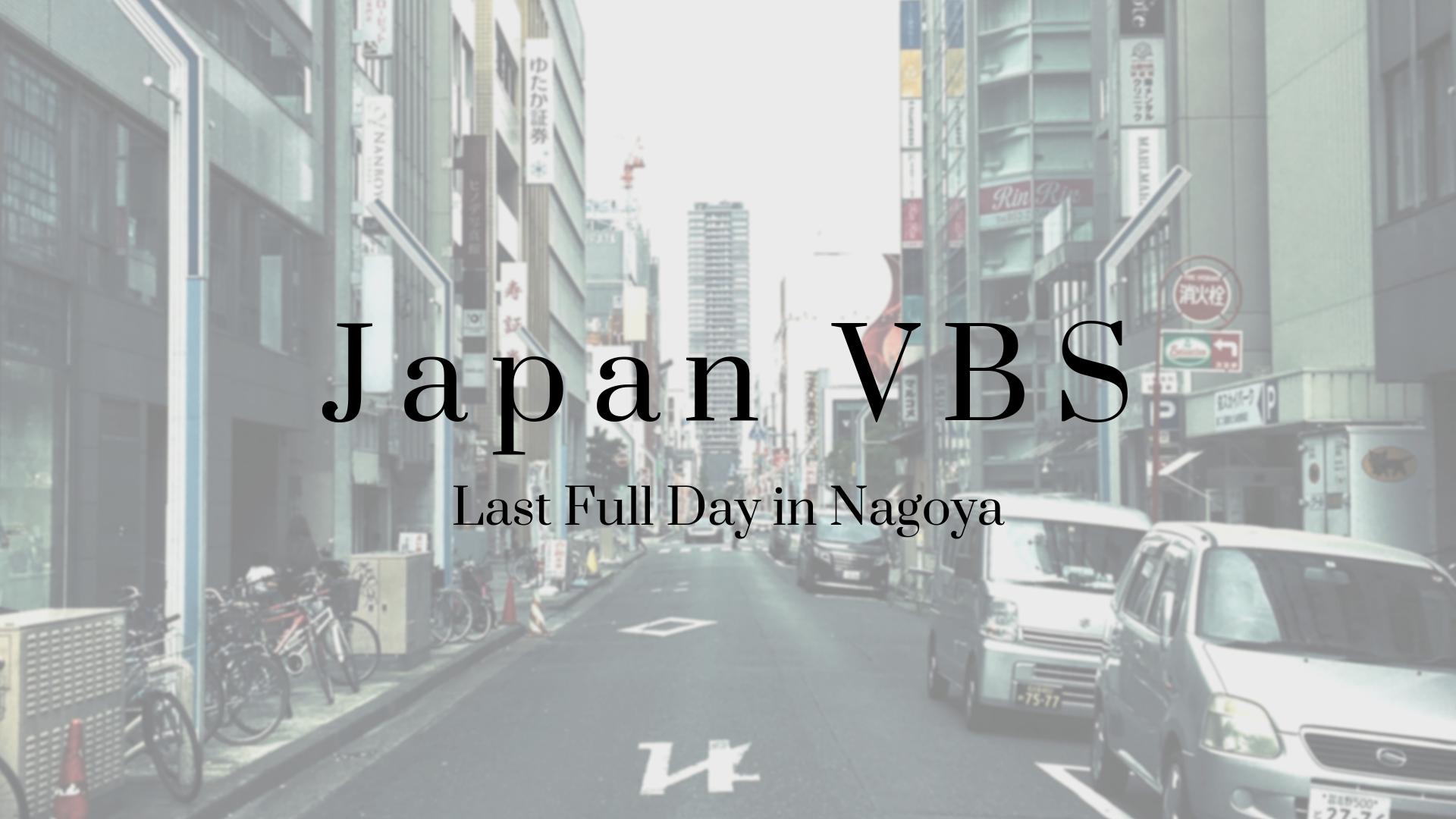 2019 Japan VBS: Last Full Day in Nagoya