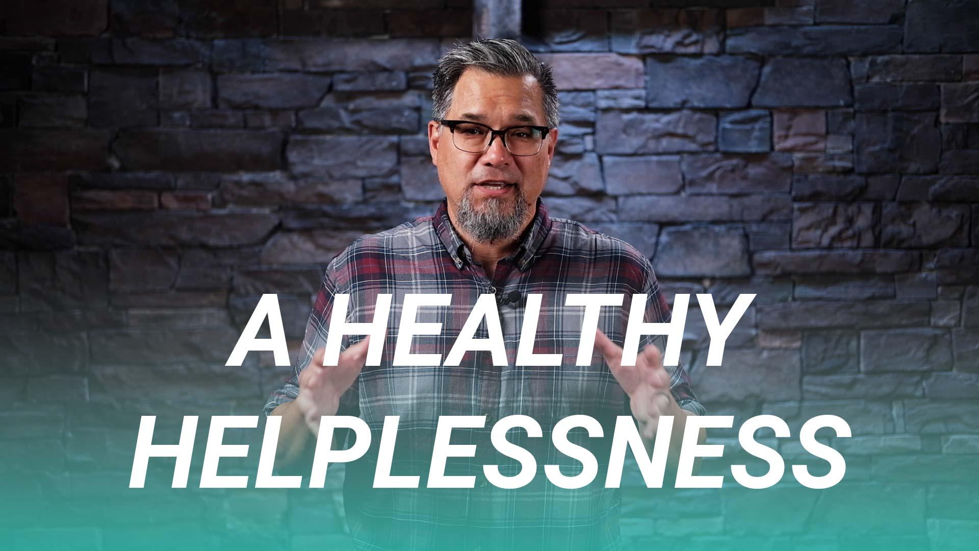 A Healthy Helplessness (John 15:1-11)