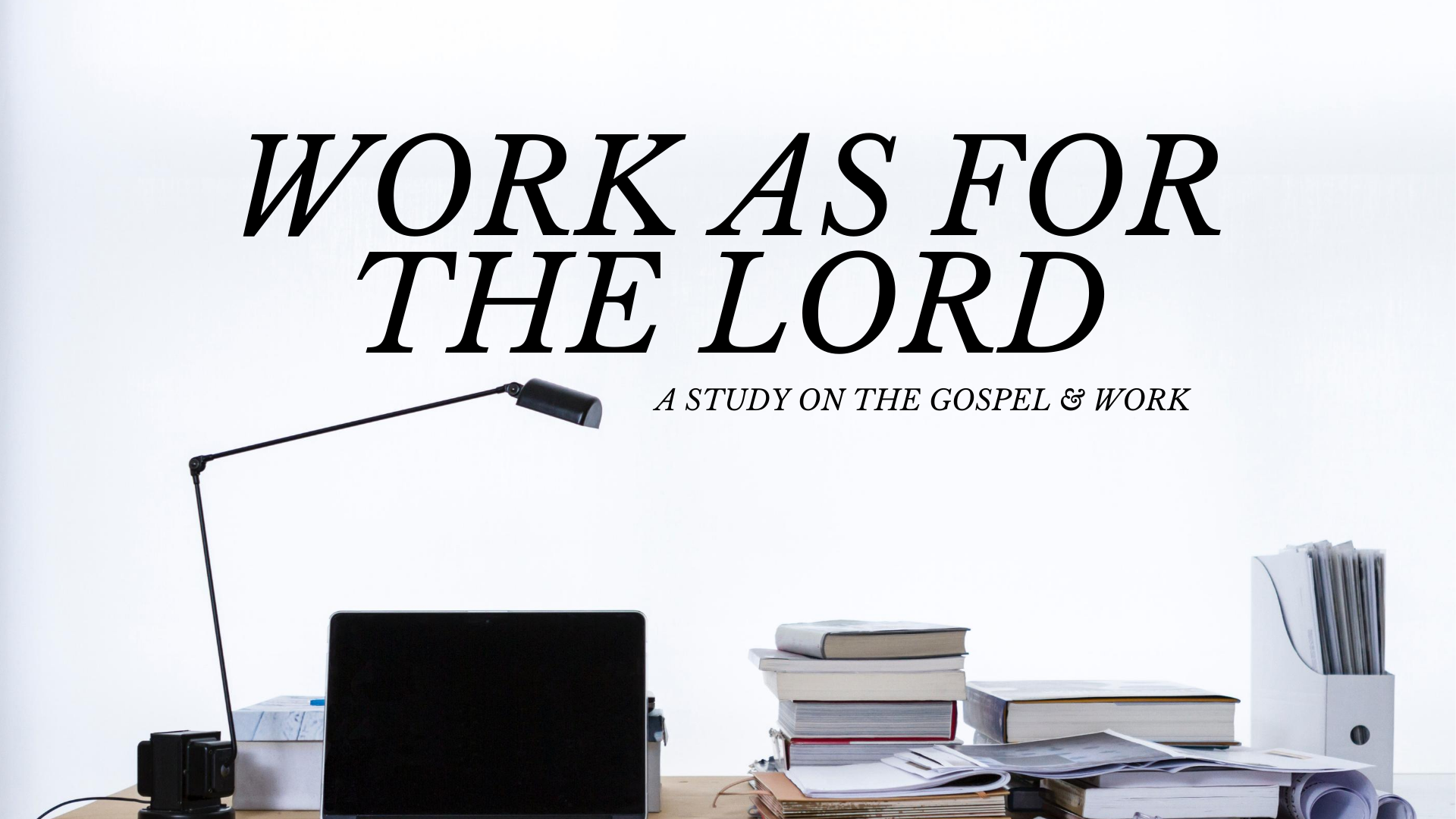 Work and God's Will (Selected Scriptures)