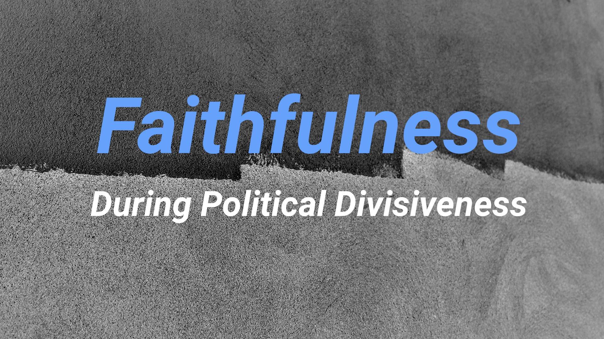 Faithfulness During Political Divisiveness (Matthew 22:15-22) - Part 1