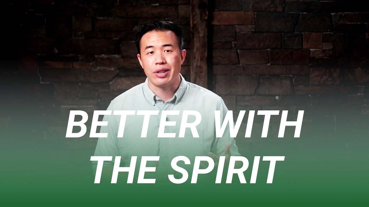 Better With the Spirit (John 16:4b-15)